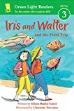 Iris and Walter and the Field Trip (Green Light Readers Level 3)
