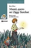 Mamá, quero ser Ziggy Stardust (Infantil E Xuvenil - Sopa De Libros - De 10 Anos En Diante)...