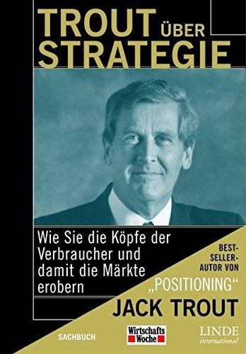 Trout Jack, Trout über Strategie. Wie Sie die Köpfe der Verbraucher und damit Märkte erobern.