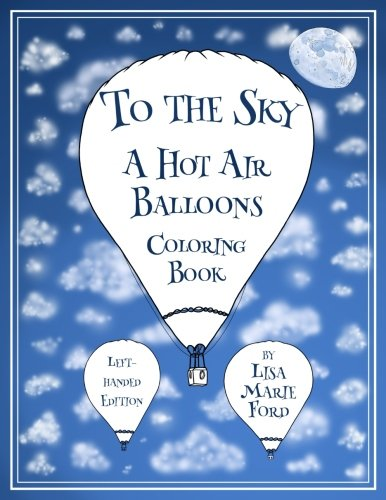 To the Sky: A Hot Air Balloons Coloring Book Left-Handed Edition