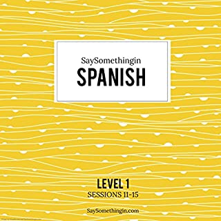 SaySomethinginSpanish Level 1, Sessions 11-15 cover art
