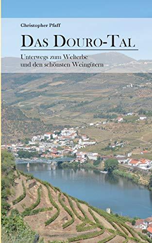Das Douro-Tal: Unterwegs zum Welterbe und den schönsten Weingütern