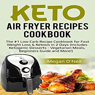 Keto Air Fryer Recipes Cookbook: The #1 Low Carb Recipe Cookbook for Fast Weight Loss & Ketosis in 2 Days (Includes Ketogenic Desserts - Vegetarian Meals, Beginners Guide and More!) cover art