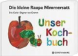 Die kleine Raupe Nimmersatt - Unser Kochbuch - Eric Carle