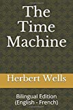 The Time Machine: Bilingual Edition (English - French)