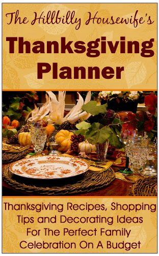 The Hillbilly Housewife's Thanksgiving Planner - Thanksgiving Recipes, Shopping Tips and Decorating Ideas For the Perfect Family Celebration On A Budget