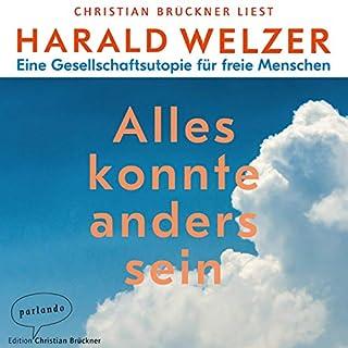 Alles könnte anders sein     Eine Gesellschaftsutopie für freie Menschen              Autor:                                                                                                                                 Harald Welzer                               Sprecher:                                                                                                                                 Christian Brückner                      Spieldauer: 10 Std. und 7 Min.     73 Bewertungen     Gesamt 4,6