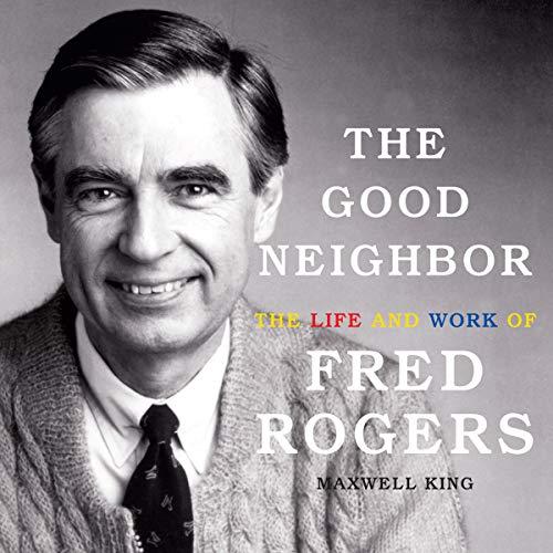 Amazon Com The Good Neighbor The Life And Work Of Fred Rogers Audible Audio Edition Maxwell King Levar Burton Oasis Audio Audible Audiobooks