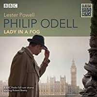 Philip Odell: Collected Cases - The Lady in a Fog: Classic Radio Crime