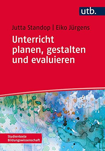 Unterricht planen, gestalten und evaluieren (Studientexte Bildungswissenschaft, Band 4336)