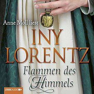 Flammen des Himmels                   Autor:                                                                                                                                 Iny Lorentz                               Sprecher:                                                                                                                                 Anne Moll                      Spieldauer: 18 Std. und 57 Min.     399 Bewertungen     Gesamt 4,3