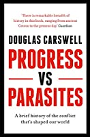 Progress Vs Parasites: A Brief History of the Conflict That's Shaped Our World