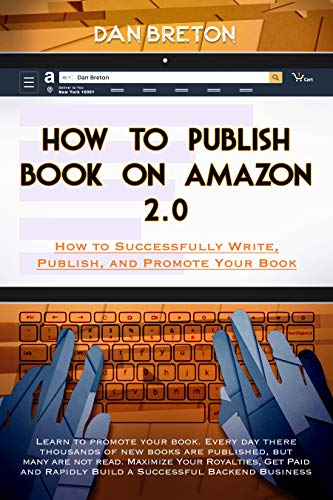 HOW TO PUBLISH BOOK ON AMAZON 2.0. How to Successfully Write, Publish, and Promote Your Book: Learn to Promote your Book. Maximize Your Royalties, and ... Back-end Business (English Edition)