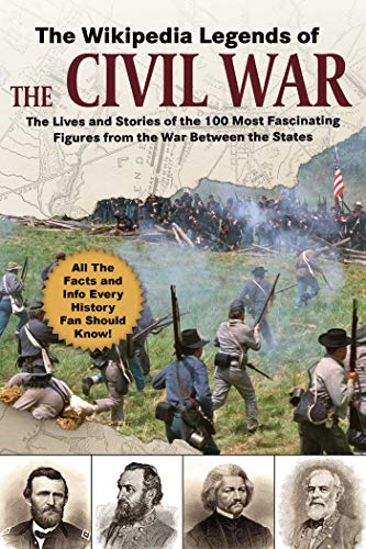 The Wikipedia Legends of the Civil War: The Incredible Stories of the 75 Most Fascinating Figures from the War Between the States (Wikipedia Books Series) (English Edition)