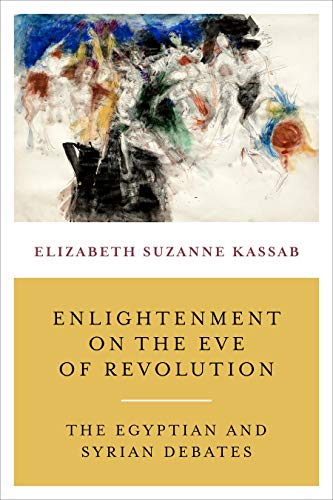 Enlightenment on the Eve of Revolution: The Egyptian and Syrian Debates (English Edition)