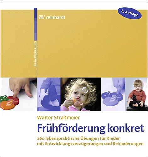 Frühförderung konkret: 260 lebenspraktische Übungen für Kinder mit Entwicklungsverzögerungen und Behinderungen