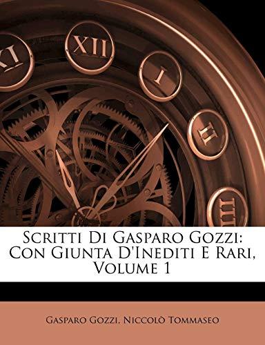 Scritti Di Gasparo Gozzi: Con Giunta D'Inediti E Rari, Volume 1