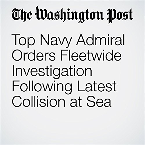 Top Navy Admiral Orders Fleetwide Investigation Following Latest Collision at Sea copertina