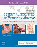Mosby's Essential Sciences for Therapeutic Massage: Anatomy, Physiology, Biomechanics, and Pathology