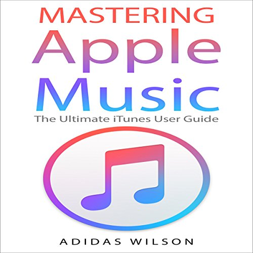 Mastering Apple Music: The Ultimate iTunes User Guide audiobook cover art