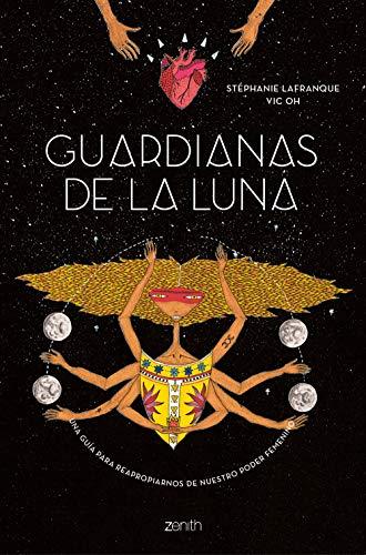 Guardianas de la luna: Una guía para reapropiarnos de nuestro poder femenino (Zenith Her)