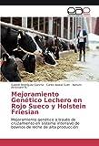 Mejoramiento Genético Lechero en Rojo Sueco y Holstein Friesian: Mejoramiento genético a través de cruzamiento en sistema intensivo de bovinos de leche de alta producción (Spanish Edition)