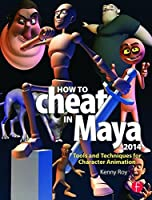 How to Cheat in Maya 2014: Tools and Techniques for Character Animation by Kenny Roy(2013-09-05)