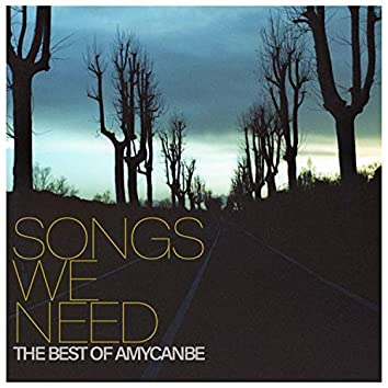 Songs We Need: The Best Of Amycanbe