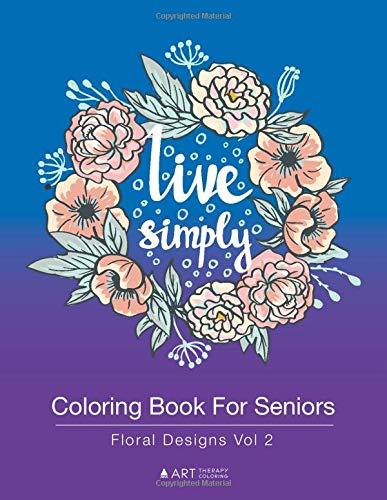 Coloring Book For Seniors: Floral Designs