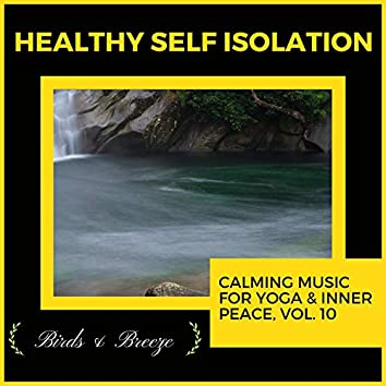 Healthy Self Isolation - Calming Music For Yoga & Inner Peace, Vol. 10