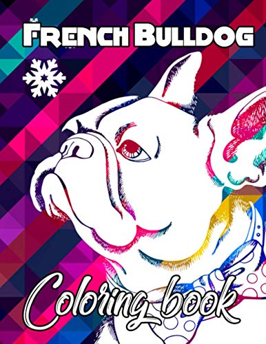 French Bulldog Coloring Book: A Very Cute French Bulldog Coloring Book for Relaxation,Stress Relief Designs.