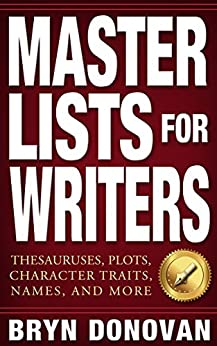 MASTER LISTS FOR WRITERS: Thesauruses, Plots, Character Traits, Names, and More by [Bryn Donovan]