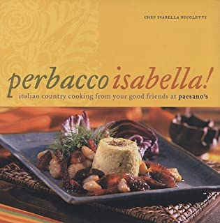 Perbacco Isabella!: Italian Country Cooking from Your Good Friends at Paesano's