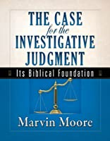 The Case for the Investigative Judgment: Its Biblical Foundation