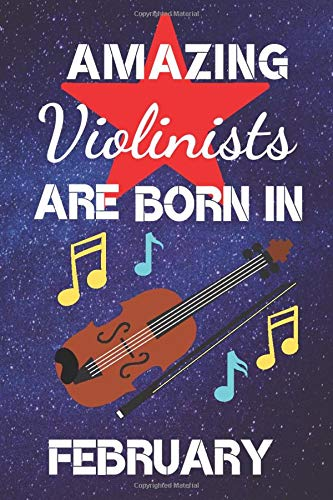 Amazing Violinists Are Born In February: Violin Gifts: Violinist Gifts: This Violin Notebook / Violin Music Book is great for Birthdays & Christmas. ... Violin Gift Ideas. Violin Player Gifts.