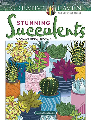 Creative Haven Stunning Succulents Coloring Book: Relax & Find Your True Colors (Creative Haven Coloring Books)