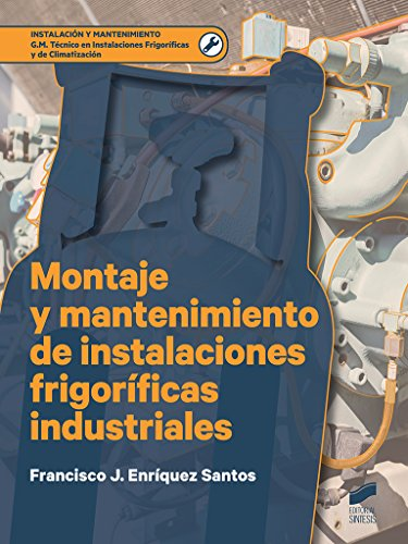 Montaje y mantenimiento de instalaciones frigoríficas industriales: 1 (Instalación y Mantenimiento)