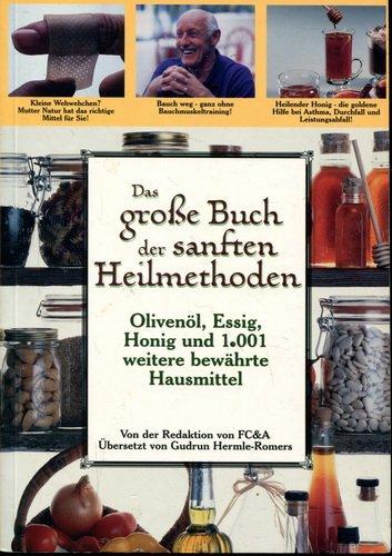 Das große Buch der sanften Heilmethoden. Olivenöl, Essig, Honig un 1001 weitere bewährte Hausmittel.