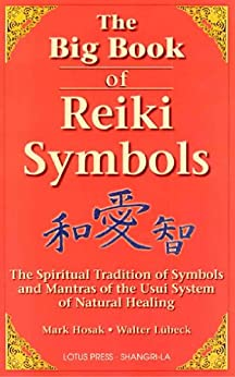 The Big Book Of Reiki Symbols: The Spiritual Transition of Symbols and Mantras of the Usui System of Natural Heali by [Mark Hosak]