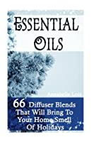 Essential Oils: 66 Diffuser Blends That Will Bring to Your Home Smell of Holidays