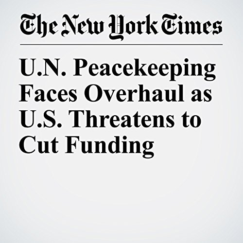 U.N. Peacekeeping Faces Overhaul as U.S. Threatens to Cut Funding copertina