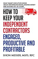 How To Keep Your Independent Contractors Engaged, Productive and Profitable