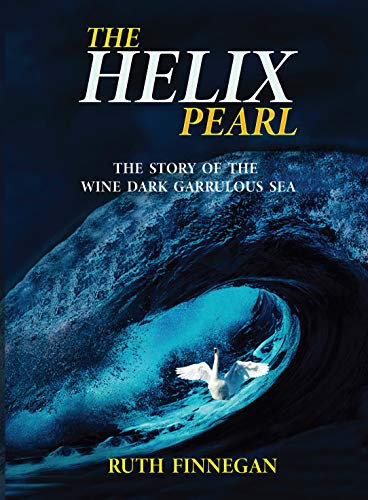 The Helix Pearl: The story of the wine-dark garrulous se (Kate-Pearl Book 3) by [Ruth Finnegan]