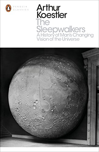 The Sleepwalkers: A History of Man's Changing Vision of the Universe (Penguin Modern Classics) (English Edition)