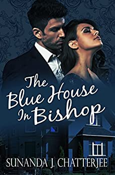 The Blue House in Bishop by [Sunanda J. Chatterjee]