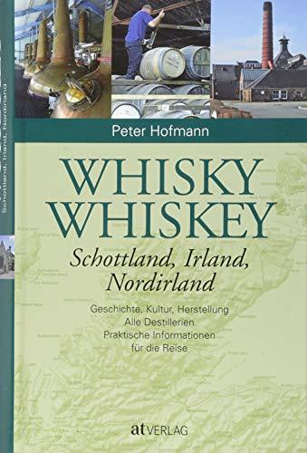 Whisky Whiskey: Schottland, Irland, Nordirland. Geschichte, Kultur, Herstellung. Alle Destillerien. Praktische Informationen für die Whisky-Reise: ... Praktische Informationen für die Reise.