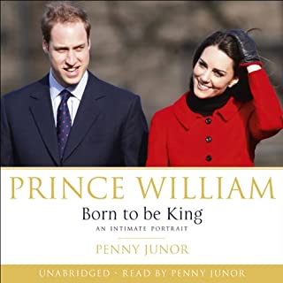 Prince William: Born to Be King                   By:                                                                                                                                 Penny Junor                               Narrated by:                                                                                                                                 Penny Junor,                                                                                        Gareth Armstrong,                                                                                        Clare Corbett,                   and others                 Length: 13 hrs and 25 mins     23 ratings     Overall 3.7