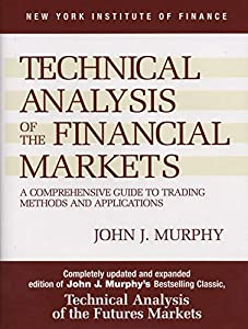 Real Estate Investing Books! - Technical Analysis of the Financial Markets: A Comprehensive Guide to Trading Methods and Applications