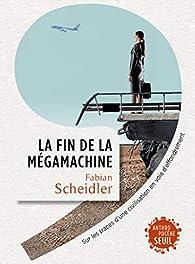 La fin de la mégamachine. Sur les traces d'une civilisation en voie d'effondrement par Fabian Scheidler