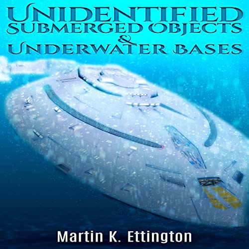 Unidentified Submerged Objects and Underwater Bases Audiobook By Martin K. Ettington cover art